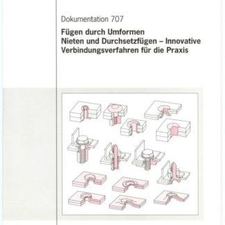 Fosta Dokumentation D 707 - Fügen durch Umformen Nieten und Durchsetzfügen - Innovative Verbindungsverfahren für die Praxis