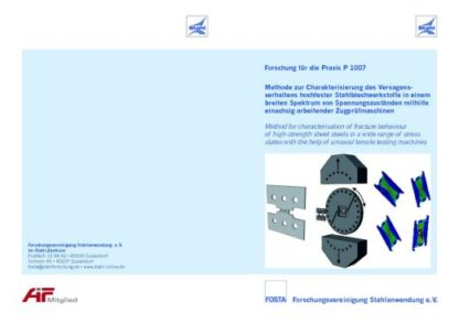 Fostabericht P 1007 - Methode zur Charakterisierung des Versagensverhaltens hochfester Stahlblechwerkstoffe in einem breiten Spektrum von Spannungszuständen mithilfe einachsig arbeitender Zugprüfmaschinen
