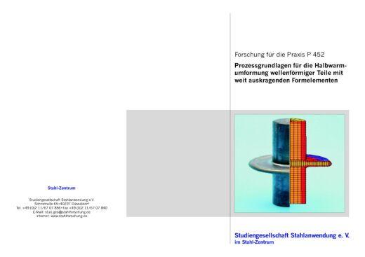 Fostabericht P 452 - Prozessgrundlagen für die Halbwarmumformung wellenförmiger Teile mit weit auskragenden Formelementen