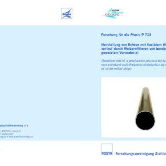 Fostabericht P 713 - Herstellung von Rohren mit felxiblem Wanddickenverlauf durch Walzprofilieren von bandprofilgewalztem Vormaterial