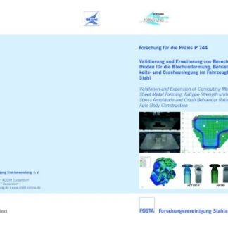 Fostabericht P 744 - Validierung und Erweiterung von Berechnungsmethoden für die Blechumformung, Betriebsfestigkeit- und Crashauslegung im fahrzeugbau mit Stahl