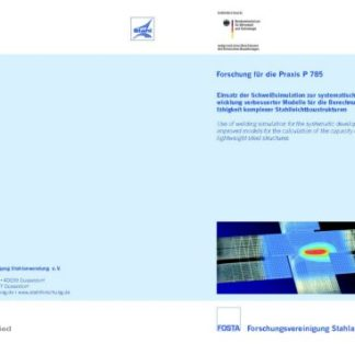 Fostabericht P 785 - Einsatz der Schweißsimulation zur systematischen Entwicklung verbesserter Modelle für die Berechnung der Tragfähigkeit komplexer Stahlleichtbaustrukturen
