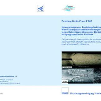 Fostabericht P 802 - Untersuchung zur Ermüdungsfestigkeit von Widerstandspunktschweißverbindungen aus hochfesten Mehrphasenstählen unter Berücksichtigung fertigungsspezifischer Einflüsse