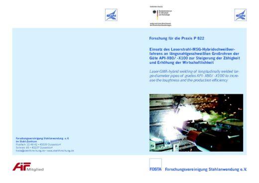 Fostabericht P 822 - Einsatz des Laserstrahl-MSG-Hybridschweißverfahrens an längsnahtgeschweißten Großrohren der Güte API-X80/-X100 zur Steigerung der Zähigkeit und Erhöhung der Witschaftlichkeit