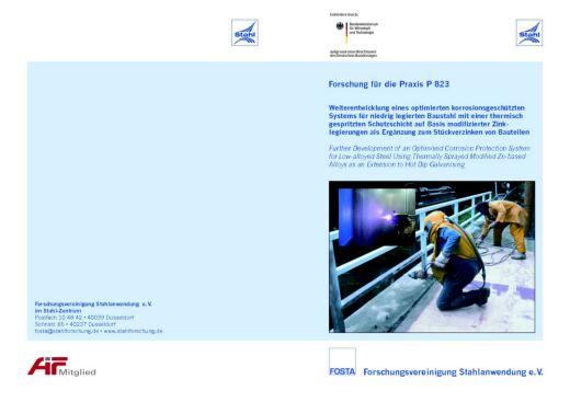 Fostabericht P 823 - Weiterentwicklung eines optimierten korrosionsgeschützten Systems für niedrig legierten Baustahl mit einer thermisch gespritzen Schutzschicht auf Basis modifizierter Zink-Legierungen als Ergänzung zum Stückverzinken von Bauteilen