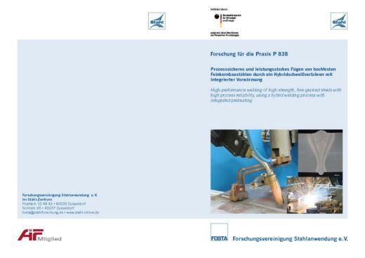 Fostabericht P 838 - Prozesssicheres und leistungsstarkes Fügen von hochfesten Feinkornbaustählen durch ein Hybridschweißverfahren mit integrierter Vorwärmung