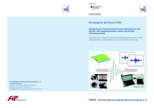 Fostabericht P 855 - Steigerung der Prozesssicherheit beim Kaltumformen von EInsatz- und Vergütungsstählen mittels Akustischer Emissionsprüfung