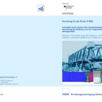 Fostabericht P 858 - Schweißen dicker Bleche unter Baustellenbedingungen - Beurteilung des Einflusses auf das Tragverhalten von Montagestößen