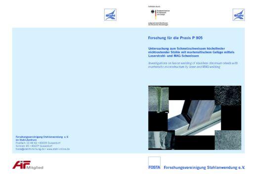 Fostabericht P 905 - Untersuchung zum Schmelzschweißens höherfester nichtrostender Stähle mit martensitischem Gefüge mittels Laserstrahl- und MAG-Schweißens