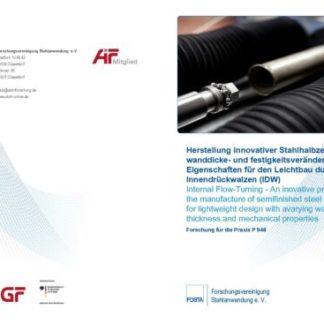 Fostabericht P 948 - Herstellung innovativer Stahlhalbzeuge mit wanddicke- und festigkeitsveränderlichen Eigenschaften für den Leichtbau durch Innendrückwalzen (IDW)