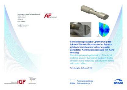 Fostabericht P 993 - Simulationsgestützte Optimierung des lokalen Werkstoffzustandes im Bereich zyklisch hochbeanspruchter einsatzgehärteter Konstruktionsdetails mit Kerbwirkung