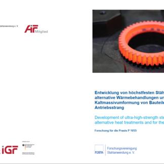 Fostabericht P 1055 - Entwicklung von höherfesten Stählen für alternative Wärmebehandlungen und für die Kaltmassivumformung von Bauteilen im Kfz-Antriebsstrang