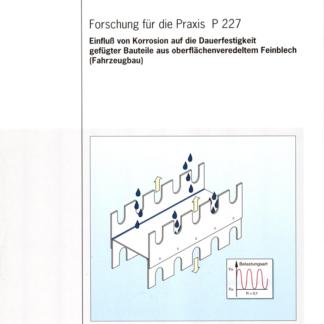 Fostabericht P 227 - Einfluss von Korrosion auf die Dauerfestigkeit gefügter Bauteile aus oberflächenveredeltem Feinblech (Fahrzeugbau)