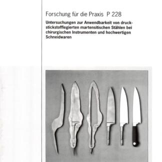 Fostabericht P 228 - Untersuchungen zur Anwendbarkeit von druck-stickstofflegierten martensitischen Stählen bei chrirurgischen Instrumenten und hochwertigen Schneidwaren