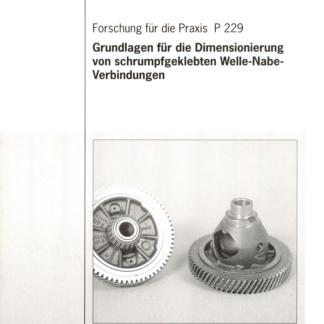 Fostabericht P 229 - Grundlagen für die Dimensionierung von schrumpfgeklebten Welle-Nabe-Verbindungen