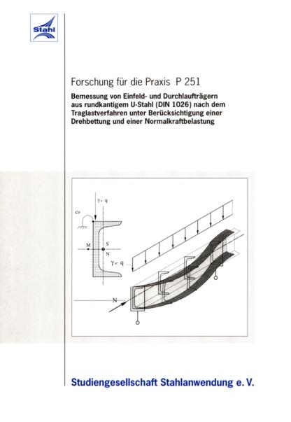 Fostabericht P 251 - Bemessung von Einfeld- und Durchlaufträgern aus rudkantigem U-Stahl (DIN 1026) nach dem Tragverfahren unter Berücksichtigung einer Drehbettung und einer Normalkraftbelastung