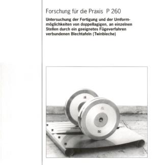 Fostabericht P 260 - Untersuchung der Fertigung und der Umformmöglichkeiten von doppellagigen, an einzelnen Stellen durch ein geeignetes Fügeverfahren verbundenen Blechtafeln (Twinbleche)
