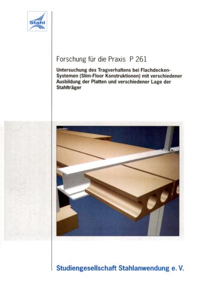 Fostabericht P 261 - Untersuchung des Tragverhaltens bei Flachdecken-Systemen (Slim-Floor Konstruktionen) mit verschiedener Ausbildung der Platten und verschiedener Lage der Stahlträger