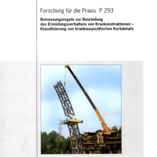 Fostabericht P 293 - Bemessungsregeln zur Beurteilung des Ermüdungsverhaltens von Krankonstruktionen - Klassifizierung von kranbauspezifischen Kerbdetails