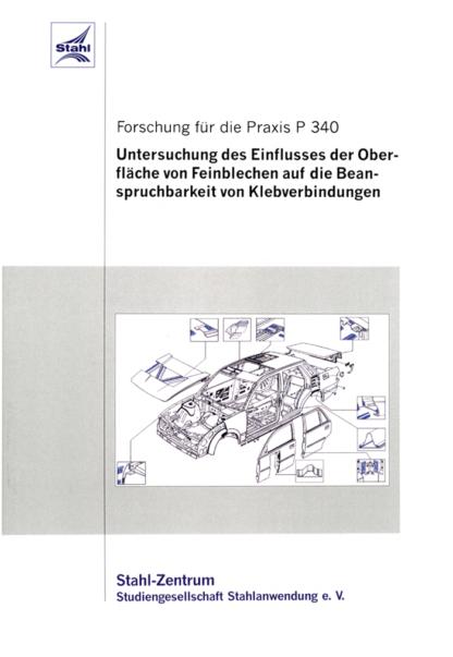 Fostabericht P 340 - Untersuchung des Einflusses der Oberfläche von Feinblechen auf die Beanspruchbarkeit von Klebeverbindungen