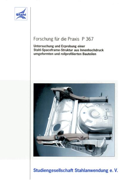 Fostabericht P 367 - Untersuchung und Erprobung einer Stahl-Spaceframe-Struktur aus Innenhochdruck umgeformten und rollprofilierten Bauteilen