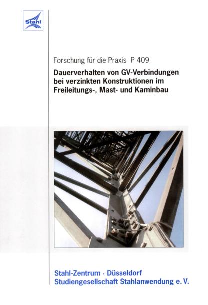 Fostabericht P 409 - Dauerverhalten von GV-Verbindungen bei verzinkten Konstruktionen im Freileitungs-, Mast- und Kaminbau