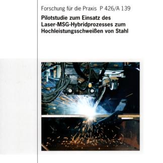 Fostabericht P 426/A 139 - Pilotstudie zum Einsatz des Laser-MSG-Hybridprozesses zum Hochleistungsschweißen von Stahl