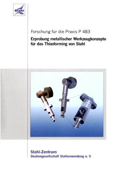 Fostabericht P 483 - Erprobung metallischer Werkzeugkonzepte für das Thixoforming von Stahl