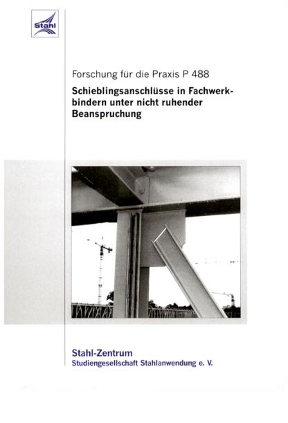 Fostabericht P 488 - Schieblingsanschlüsse in Fachwerkbindern unter nicht ruhender Beanspruchung