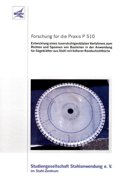 Fostabericht P 510 - Entwicklung eines laserstrahlgeschützten Verfahrens zum Richten und Spannen von Bauteilen in der Anwendung für Sägeblätter aus Stahl mit höherer Randschichthärte