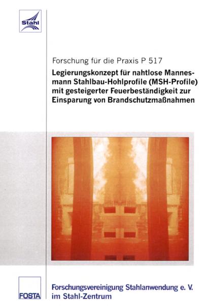 Fostabericht P 517 - Legierungskonzept für nahtlose Mannesmann Stahlbau-Hohlprofile (MSH-Profile) mit gesteigerter Feuerbeständigkeit zur Einsparung von Brandschutzmaßnahmen