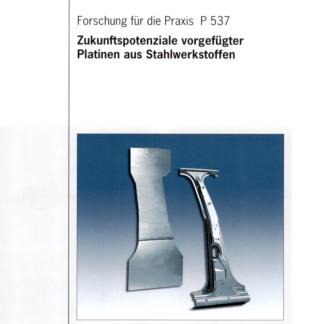 Fostabericht P 537 - Zukunftspotenzialer vorgefügter Platinen aus Stahlwerkstoffen