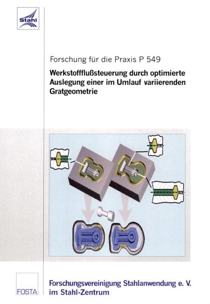 Fostabericht P 549 - Werkstoffflußsteuerung durch optimierte Auslegung einer Umlauf variierenden Gratgeometrie