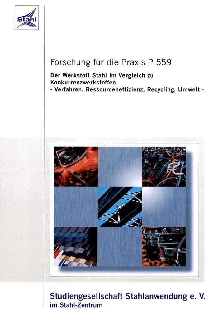 Fostabericht P 559 - Der Werkstoff Stahl im Vergleich zu Konkurrenzwerkstoffen - Verfahren, Ressourceneffizienz, Recycling, Umwelt