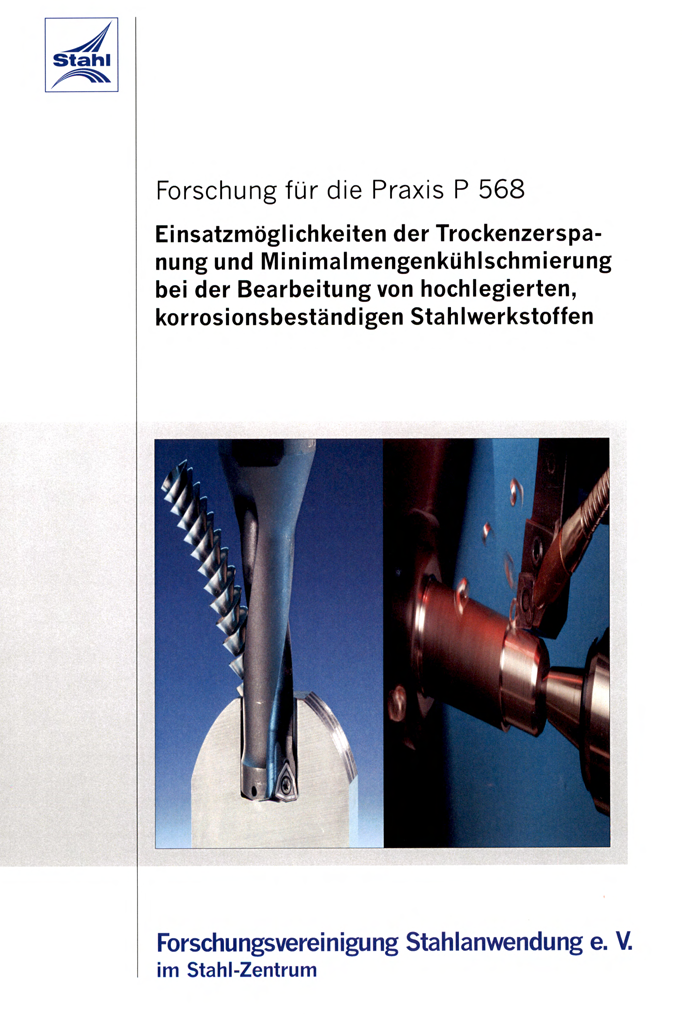 Fostabericht P 568 - Einsatzmöglichkeiten der Trockenzerspanung und Minimalmengenkühlschmierung bei der Bearbeitung von hochlegierten, korrosionsbeständigen Stahlwerkstoffen