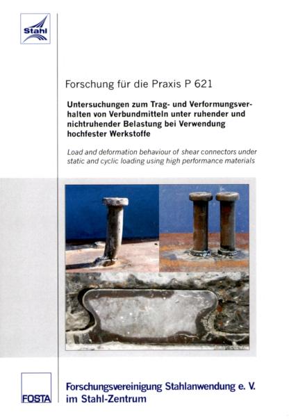 Fostabericht P621 - Untersuchungen zum Trag- und Verformungsverhalten von Verbundmitteln unter ruhender und nichtruhender Belastung bei Verwendung hochfester Werkstoffe