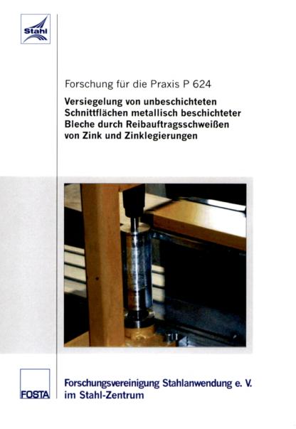 Fostabericht P 624 - Versiegelung von unbeschichteten Schnittflächen metallisch beschichteter Bleche durch Reibauftragsschweißen von Zink und Zinklegierungen