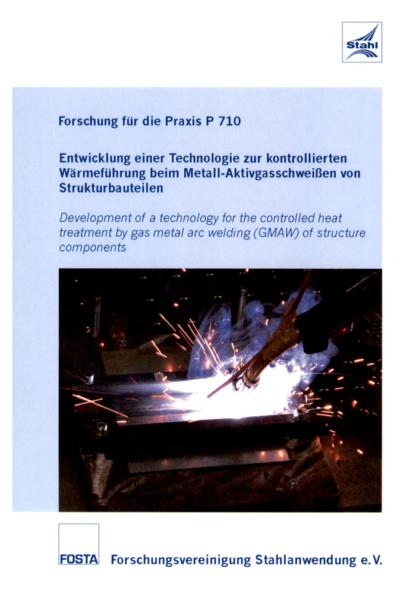 Forschungsbericht P 710 - Entwicklung einer Technologie zur kontrollierten Wärmeführung beim Metall-Aktivgasschweißen von Strukturbauteilen