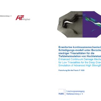 Fostabericht P 1039 - Erweitertes kontinuumsmechanisches Schädigungs-modell uter Berücksichtigung niedriger Triaxialitäten für die Tiefziehsimulation von Hochleistungsstählen