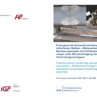 Fostabericht P 1020 - Praxisgerechte Schweißverbindungen von höherfesten Stählen - Weiterentwicklung der Bemessungsregeln und Verfahrensoptimierungen unter Berücksichtigung des Verformungsvermögens