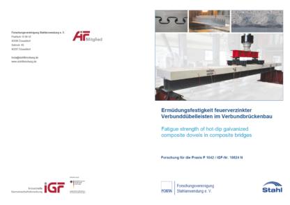 Fostabericht P 1042 - Ermüdungsfestigkeit feuerverzinkter Verbunddübelleisten im Verbundbrückenbau